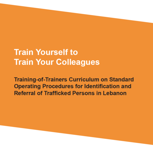 Training-of-Trainers Curriculum on Standard Operating Procedures for Identification and Referral of Trafficked Persons in Lebanon